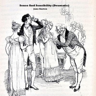 Sense And Sensibility (Dramatic) Audiobook, by Jane Austen