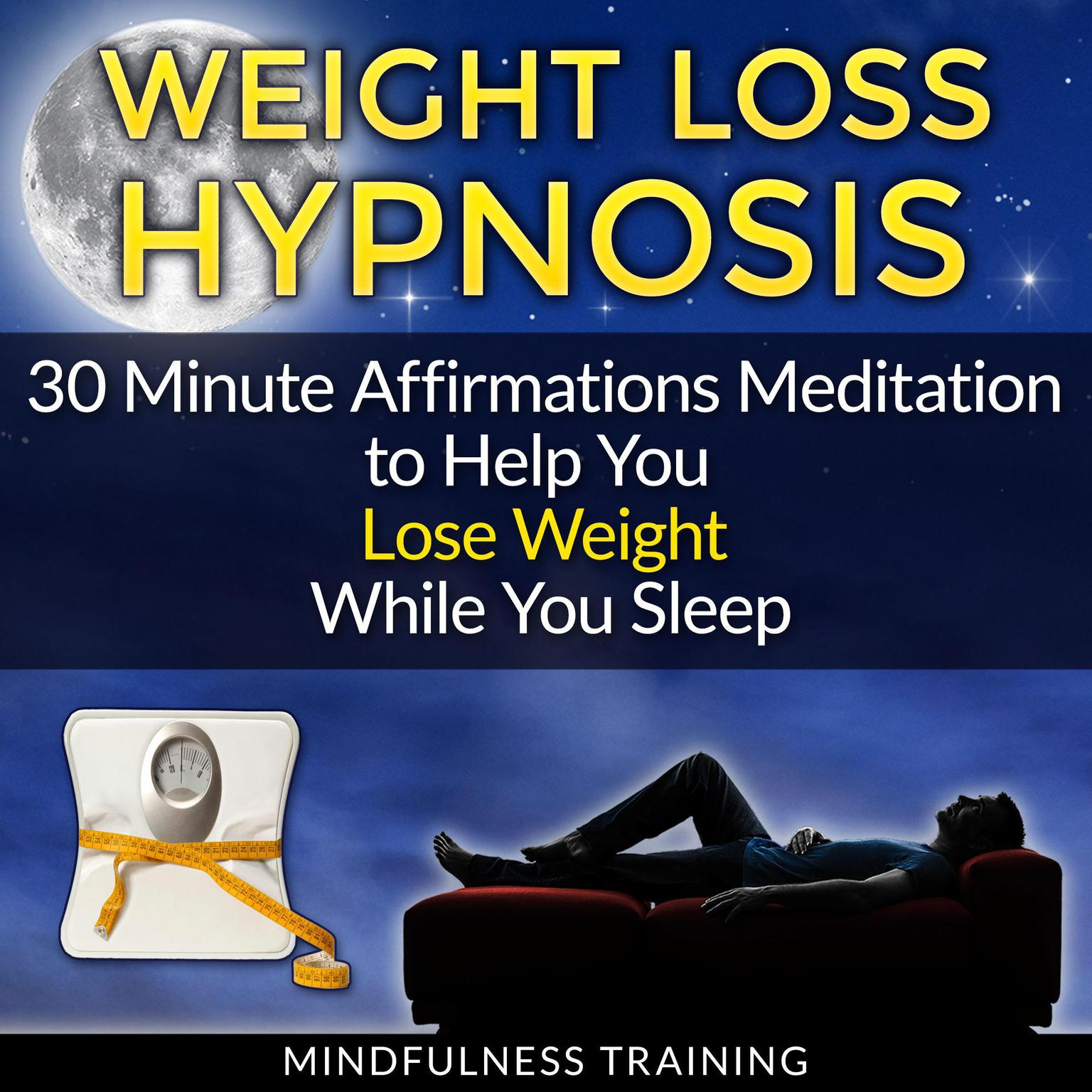 Weight Loss Hypnosis: 30 Minute Affirmations Meditation to Help You Lose  Weight While You Sleep (Exercise Motivation, Weight Loss Success, Quit  Sugar