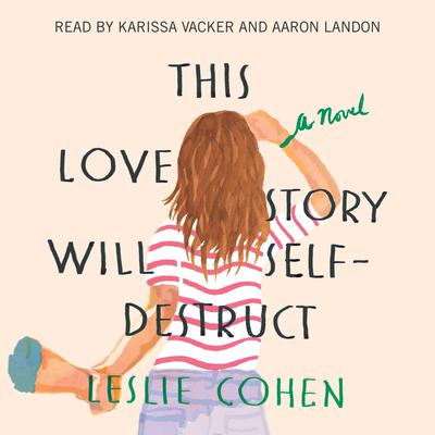 This Love Story Will Self-Destruct Audiobook, by Leslie Cohen