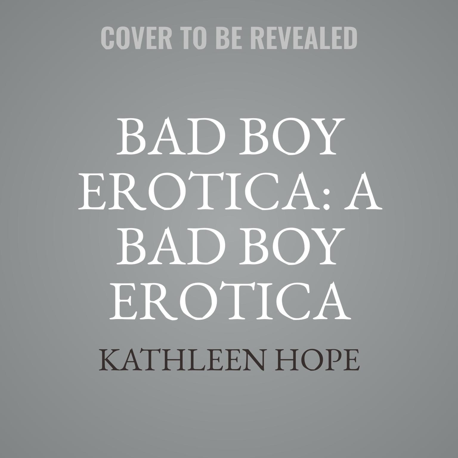 Bad Boy Erotica: A Bad Boy Erotica Short Story Audiobook, by Kathleen Hope