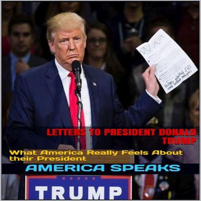 Letters to President Donald Trump: What America Really Feels about Their President Audiobook, by America Speaks