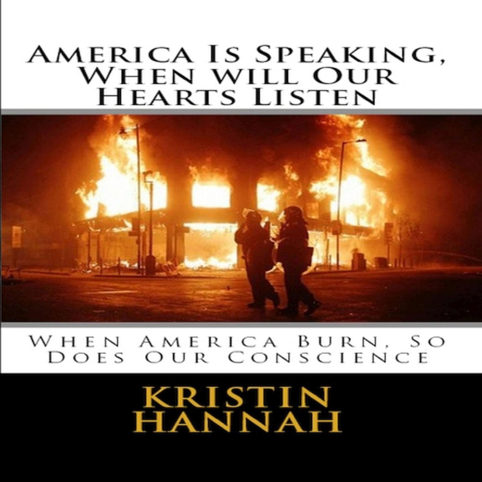Printable America Is Speaking, When will Our Hearts Listen: When America Burn, So Does Our Conscience Audiobook Cover Art