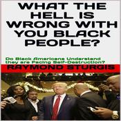 What the Hell Is Wrong with You Black People?: Do Black America Understand they are Facing Self-Destruction? Audiobook, by Raymond Sturgis