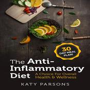 The Anti-Inflammatory Diet: A Choice For Overall Health & Wellness Audiobook, by Katy Parsons
