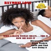 When a Black Woman Cheats … This is How She Does It: Discovering Why Black Women Cheat and Find Love Doing It Audiobook, by Raymond Sturgis