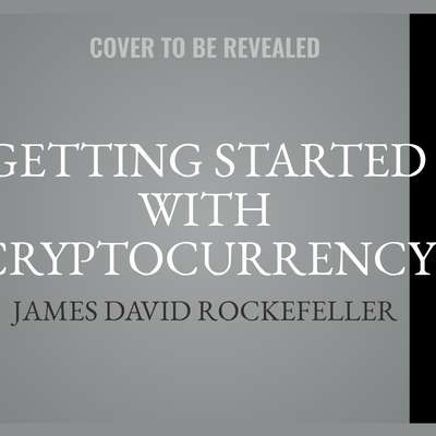 Getting Started with Cryptocurrency Audiobook, by James David Rockefeller
