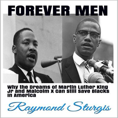 Forever Men: Why the Dreams of Martin Luther King Jr. and Malcolm X Can Still Save Blacks in America Audiobook, by Raymond Sturgis