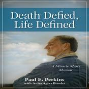 Death Defied, Life Defined: A Miracle Man's Memoir Audiobook, by Paul E. Perkins, Anita Agers-Brooks