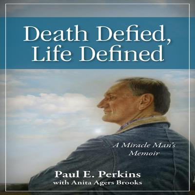 Death Defied, Life Defined: A Miracle Man's Memoir Audiobook, by Paul E. Perkins