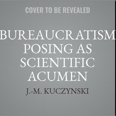 Bureaucratism Posing as Scientific Acumen Audiobook, by J.-M. Kuczynski