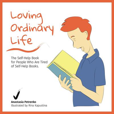 Loving Ordinary Life: The Self-Help Book for People Who Are Tired of Self-Help Books Audiobook, by Anastasia Petrenko