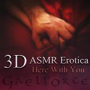 3D Erotic ASMR: Here With You Audiobook, by Gael Force
