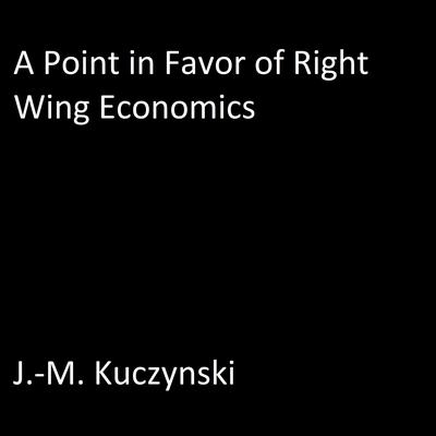 A Point in Favor of Right-wing Economics Audiobook, by J.-M. Kuczynski
