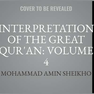 Interpretation of the Great Quran: Volume 4 Audiobook, by Mohammad Amin Sheikho