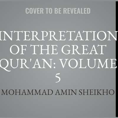 Interpretation of the Great Quran: Volume 5 Audiobook, by Mohammad Amin Sheikho