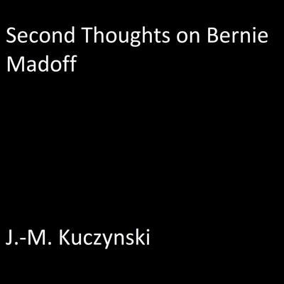 Second Thoughts on Bernie Madoff Audiobook, by J.-M. Kuczynski