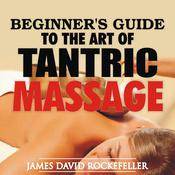 Beginners Guide to the Art of Tantric Massage Audiobook, by James David Rockefeller