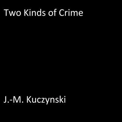 Two Kinds of Crime Audiobook, by J.-M. Kuczynski