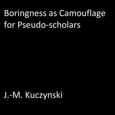 Boringness as Camouflage for Pseudo-scholars Audiobook, by J.-M. Kuczynski