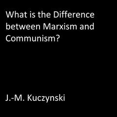 What is the Difference between Marxism and Communism?  Audiobook, by J.-M. Kuczynski