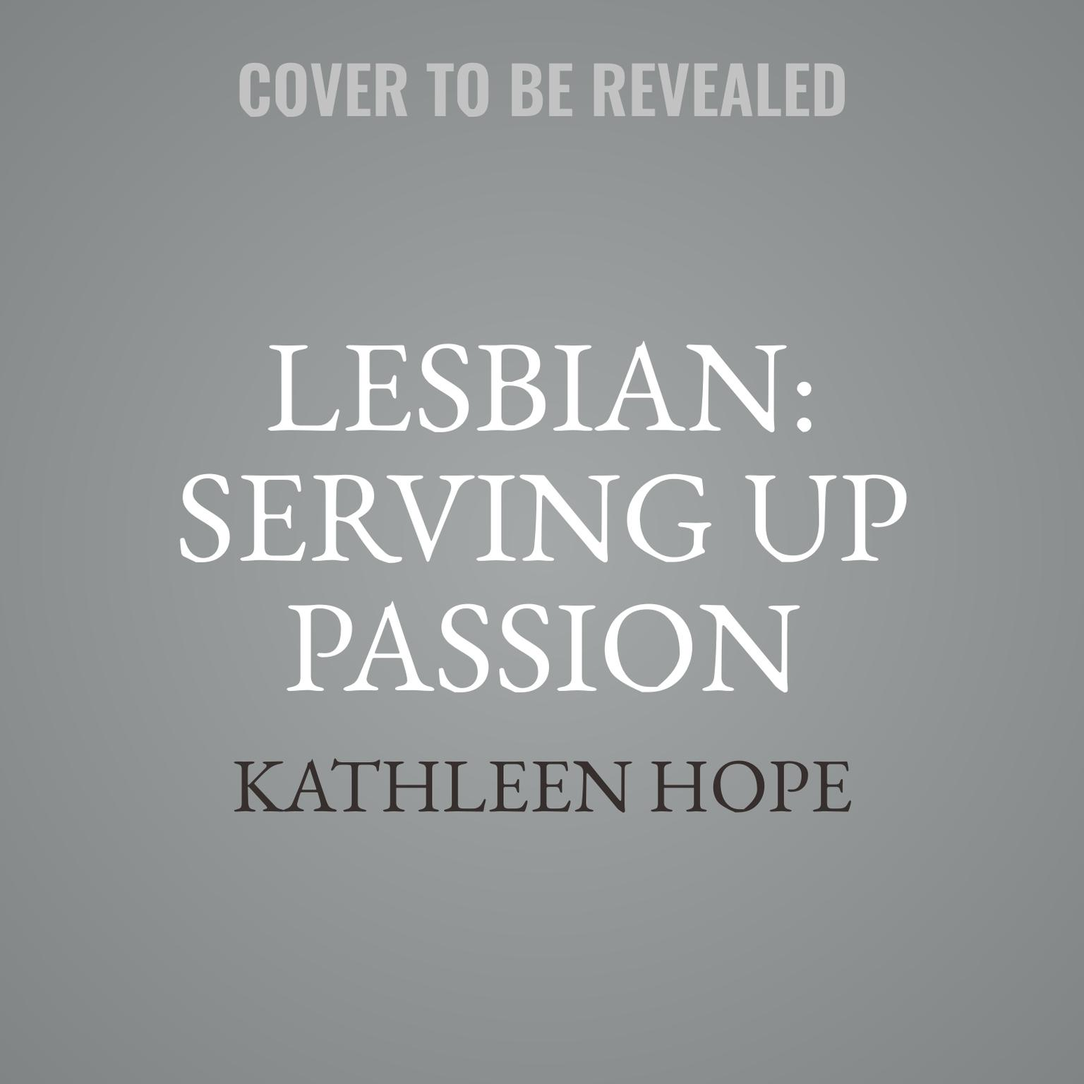 Lesbian: Serving Up Passion Audiobook, by Kathleen Hope