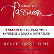 Share Your Passion: 7 Stages to Leverage Your Expertise and Make a Difference Audiobook, by Renée Hasseldine