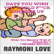 Days You Wish You Could F**ck Someone UP: When You Become Tired of People Sh* t Audiobook, by Raymoni Love