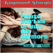 Please Don't Hit or Hurt Me Anymore!: Finding Courage in Times of Verbal Abuse and Violence Audiobook, by Raymond Sturgis
