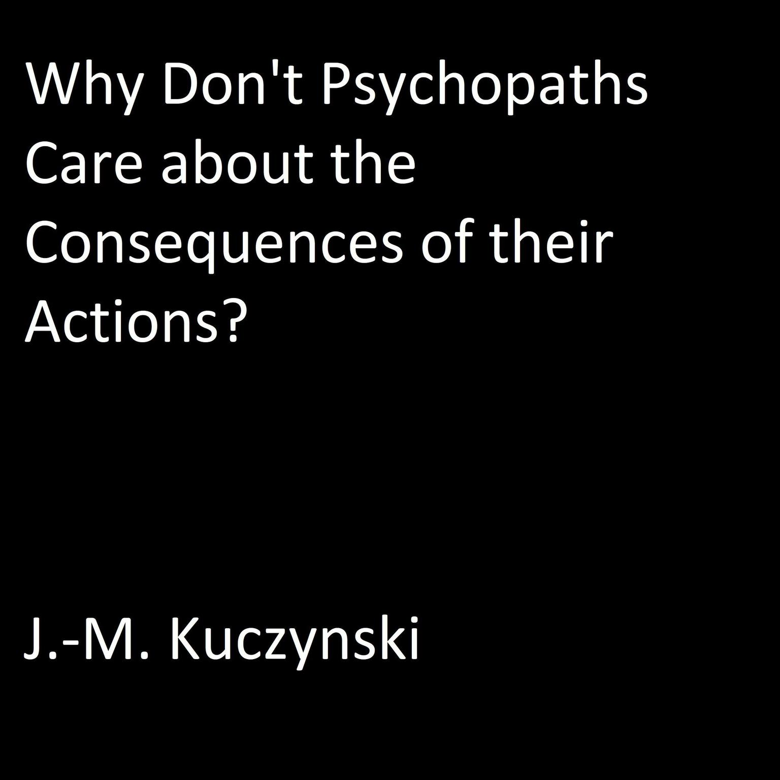 Printable Why Don't Psychopaths Care about the Consequences of Their Own Actions? Audiobook Cover Art