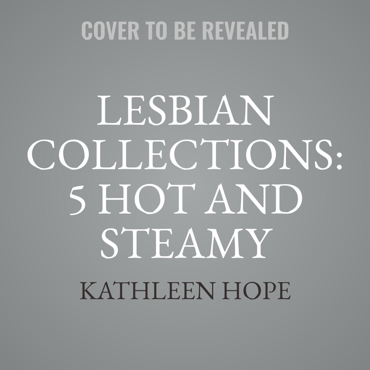 Lesbian Collections: 5 Hot and Steamy Lesbian Stories Audiobook, by Kathleen Hope