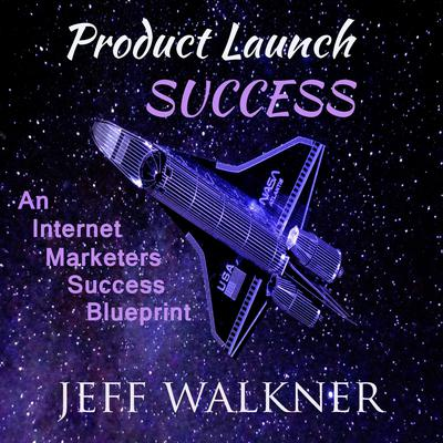 Product Launch Success Audiobook, by Jeff Walkner