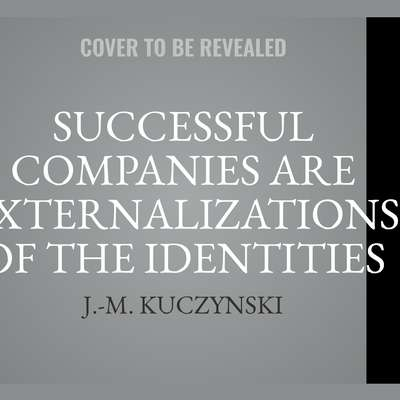 Successful Companies are Externalizations of the Identities of their Owners Audiobook, by J.-M. Kuczynski