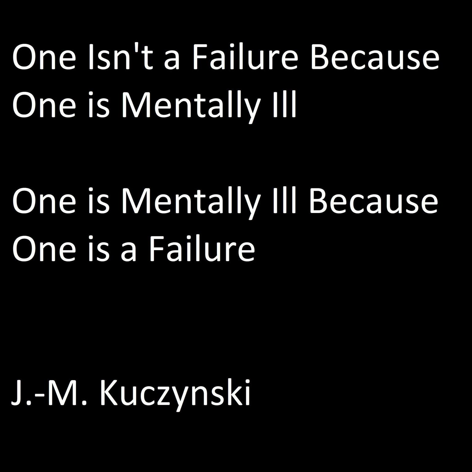 Printable One Isn't a Failure because One is Mentally Ill: One is Mentally Ill because One is a Failure Audiobook Cover Art