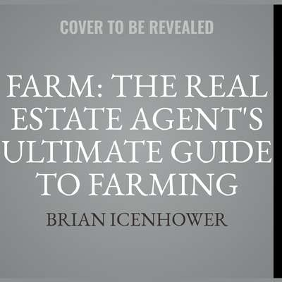 Farm: The Real Estate Agents Ultimate Guide to Farming Neighborhoods  Audiobook, by Brian Icenhower