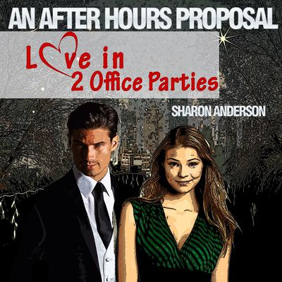 An After Hours Proposal -  Love in Two Office Parties Audiobook, by Sharon Anderson