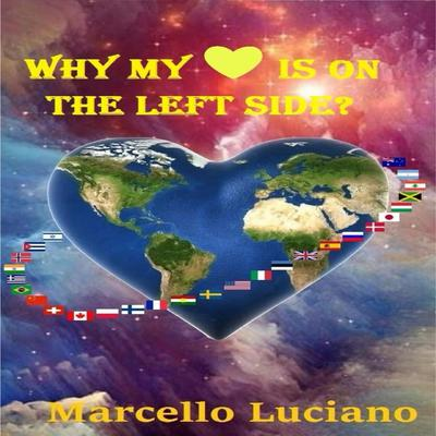 Why My Heart Is On The Left Side? Audiobook, by Marcello Luciano