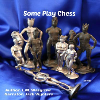Some Play Chess Audiobook, by L. M. Wasylciw