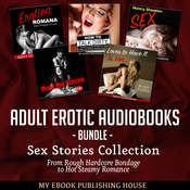 Adult Erotic Audiobooks Bundle: Sex Stories Collection From Rough Hardcore Bondage to Hot Steamy Romance Audiobook, by My Ebook Publishing House