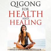 Qigong for Health and Healing Audiobook, by James David Rockefeller