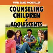 Counseling Children and Adolescents Audiobook, by James David Rockefeller