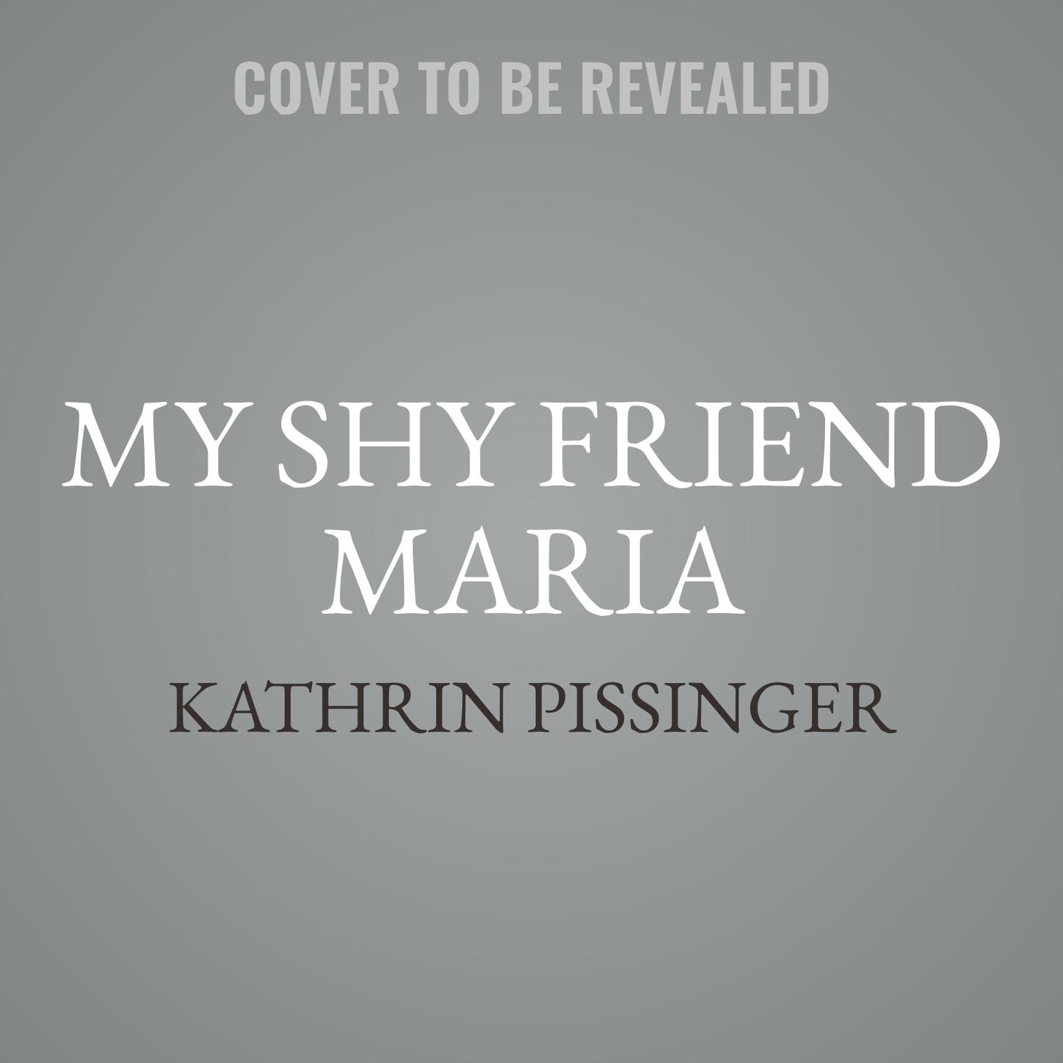 My Shy Friend Maria Audiobook, by Kathrin Pissinger