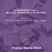 A Modern Day Black Woman's Poetry Volume 1: Two Decades of Growth and Change Audiobook, by Shamar Starks-Ward