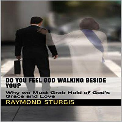 Do You Feel God Walking Beside You? Audiobook, by Raymond Sturgis