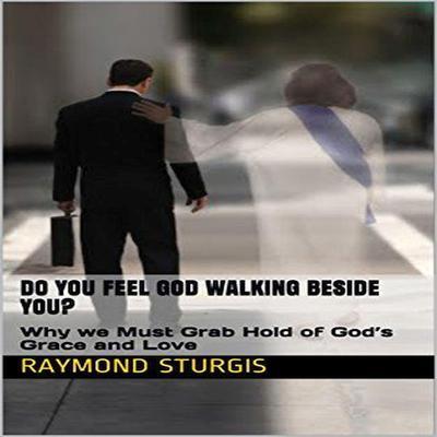 Do You Feel God Walking Beside You? Audiobook, by Raymond Sturgis