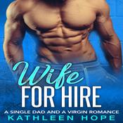 Wife For Hire: A Single Dad And A Virgin Romance Audiobook, by Kathleen Hope