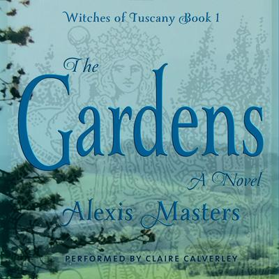 The Gardens - Witches of Tuscany Book 1 Audiobook, by Alexis Masters