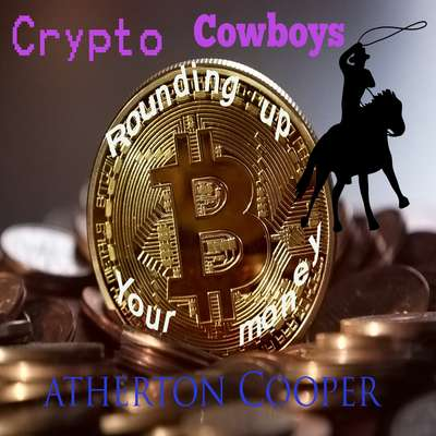 Crypto Cowboys - Rounding Up Your Money Audiobook, by Atherton Cooper