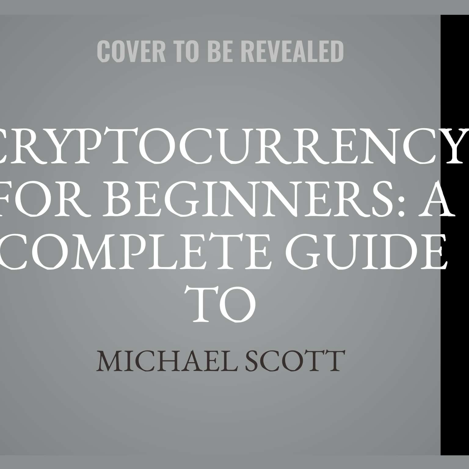 Printable Cryptocurrency For Beginners: A Complete Guide To Understanding The Crypto Market From Bitcoin, Ethereum And Altcoins To Ico And Blockchain Technology Audiobook Cover Art