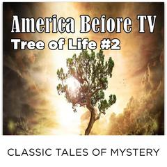 America Before TV - Tree Of Life  #2 Audiobook, by Classic Tales of Mystery
