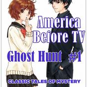 America Before TV - Ghost Hunt  #1 Audiobook, by Classic Tales of Mystery